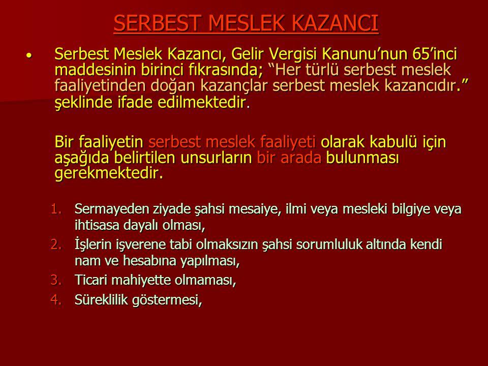 """SERBEST MESLEK KAZANCI Serbest Meslek Kazancı, Gelir Vergisi Kanunu'nun 65'inci maddesinin birinci fıkrasında; """"Her türlü serbest meslek faaliyetinden"""