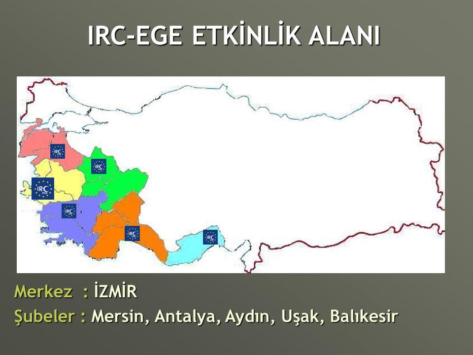 IRC-EGE ETKİNLİK ALANI Merkez : İZMİR Şubeler : Mersin, Antalya, Aydın, Uşak, Balıkesir