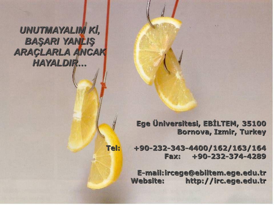 UNUTMAYALIM Kİ, BAŞARI YANLIŞ ARAÇLARLA ANCAK HAYALDIR… Ege Üniversitesi, EBİLTEM, 35100 Bornova, Izmir, Turkey Tel:+90-232-343-4400/162/163/164 Fax:+