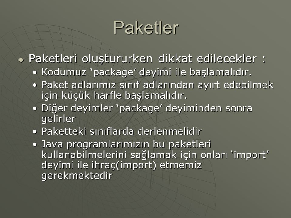 Paketler  Paket, sınıflarımızı ve arayüzlerimizi organize ettiğimiz bir klasördür.  Her paket sınıflardan ve/veya arayüzlerden oluşur  Paketlerin a