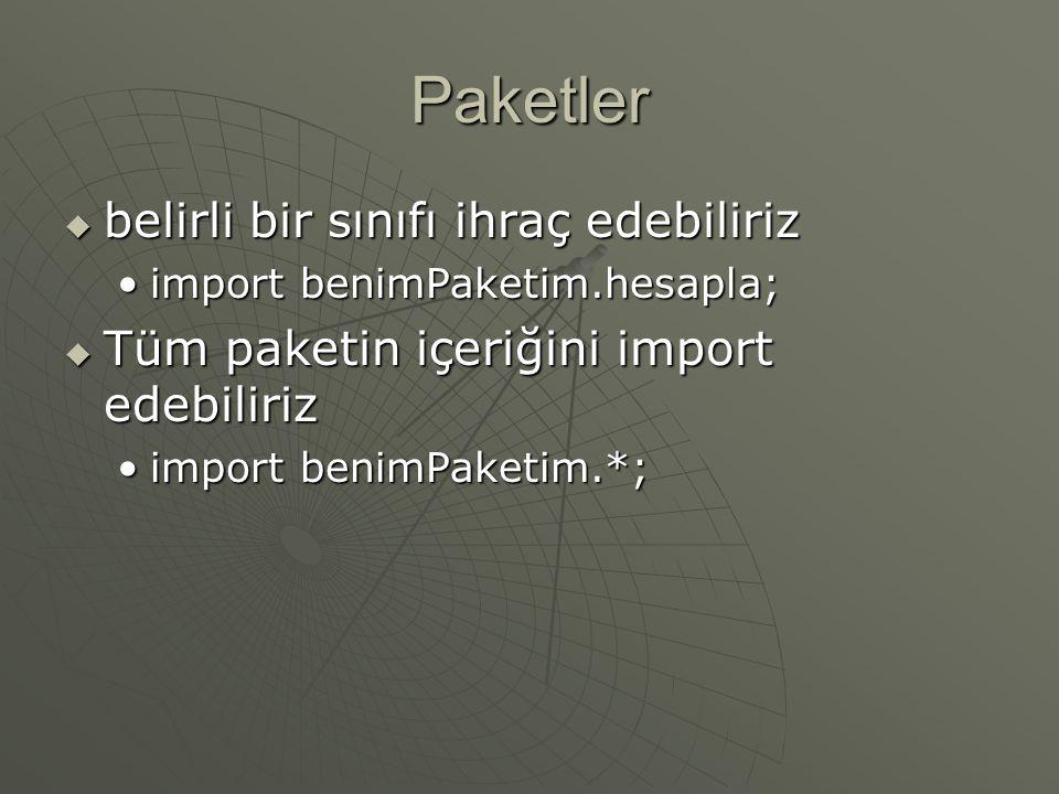 Paketler  Paketleri oluştururken dikkat edilecekler : Kodumuz 'package' deyimi ile başlamalıdır.Kodumuz 'package' deyimi ile başlamalıdır. Paket adla