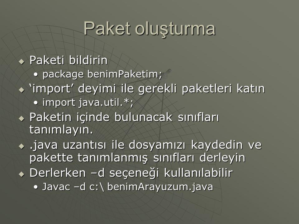 Paketler  belirli bir sınıfı ihraç edebiliriz import benimPaketim.hesapla;import benimPaketim.hesapla;  Tüm paketin içeriğini import edebiliriz import benimPaketim.*;import benimPaketim.*;