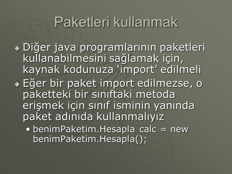 Paket oluşturma  Paketi bildirin package benimPaketim;package benimPaketim;  'import' deyimi ile gerekli paketleri katın import java.util.*;import java.util.*;  Paketin içinde bulunacak sınıfları tanımlayın.