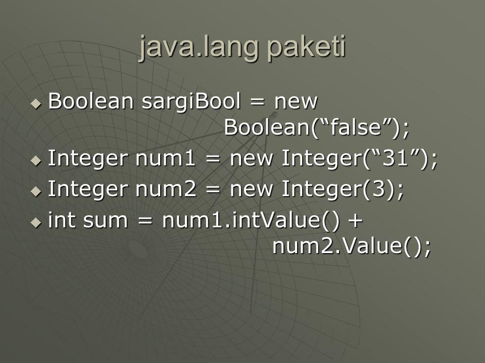 java.lang paketi  Her java sınıfı bunu varsayılan olarak import eder  İlkel veri tipleri için sargı(wrapper) sınıfları