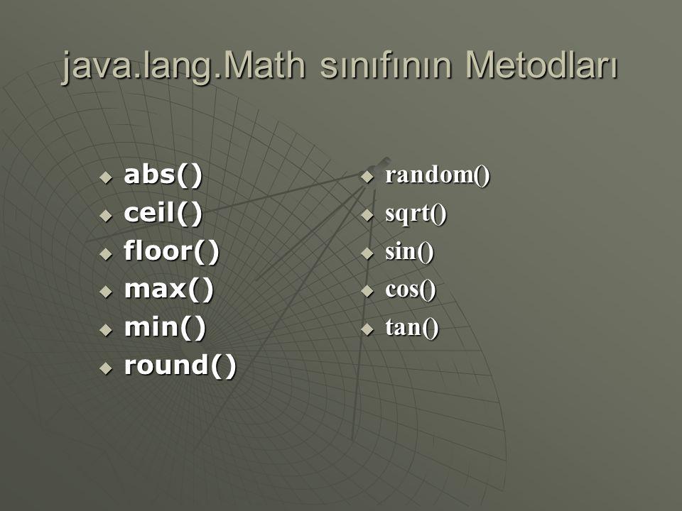 java.lang.Math sınıfı  Bu sınıfla matematiksel işlemler gerçekleştirilir  Bu sınıf static bir sınıftır, bu nedenle bir nesne oluşturmadan metotlarına ulaşabiliriz.