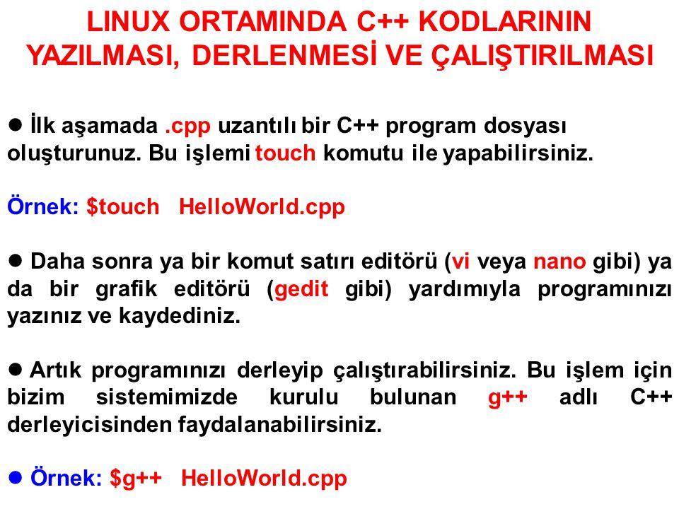 LİNUX ORTAMINDA C++ KODLARININ YAZILMASI, DERLENMESİ VE ÇALIŞTIRILMASI Derleme işlemi başarıyla sonlandırılır ise eğer derlemeyi yaptığınız dizinde a.out adında executable (çalıştırılabilir) bir dosya oluşur.