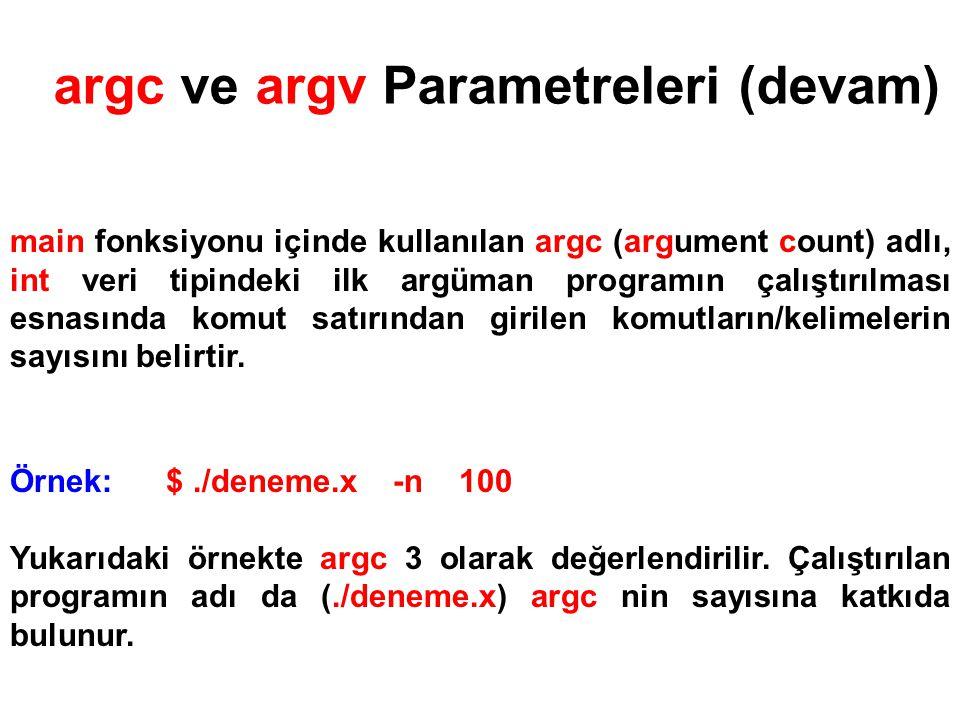 argc ve argv Parametreleri (devam) main fonksiyonu içinde kullanılan argv parametresi ise komut satırından girilen parametrelere (karakter dizileri) pointer tutan bir dizidir.