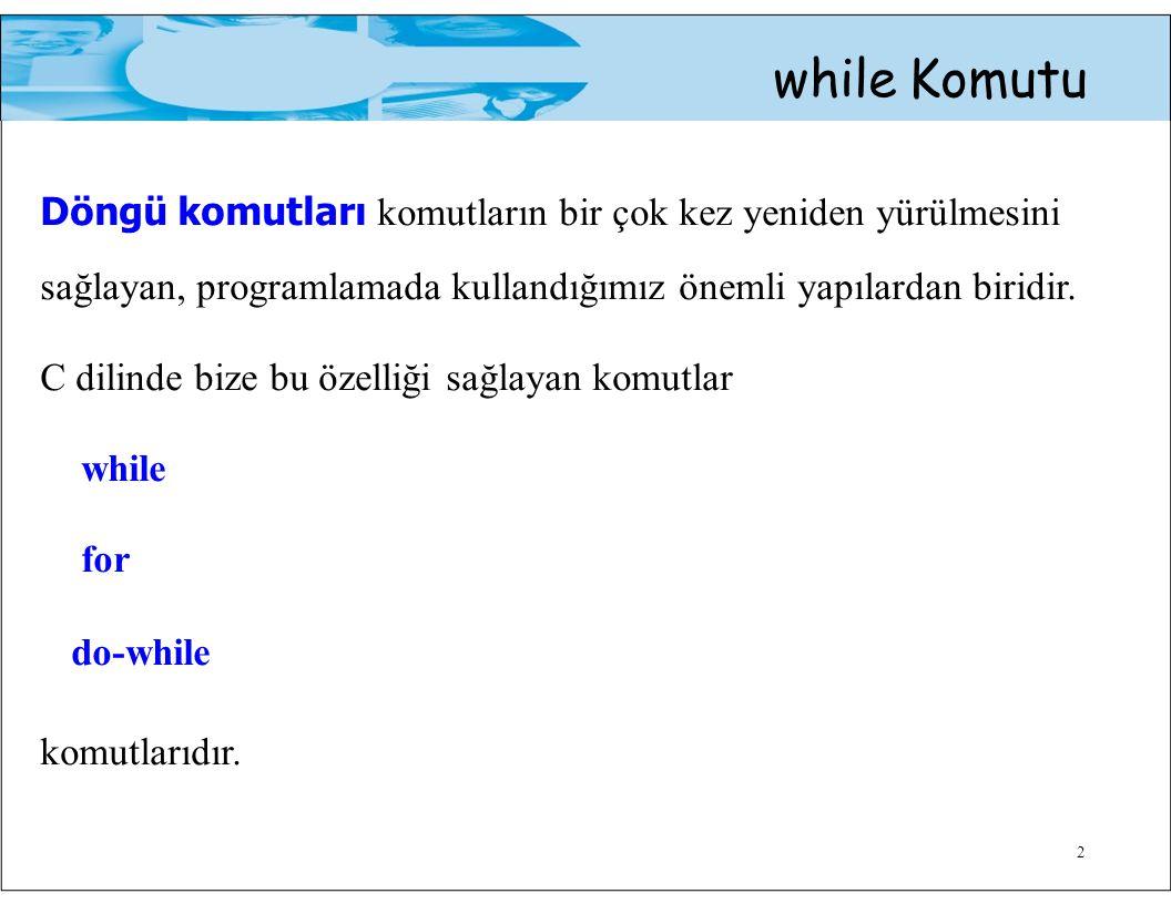 3 while Komutu while ( ko ş ul_ifadesi ) komut; while döngüsünde komut 'un yürütümü ko ş ul ifadesi doğru olduğu sürece devam eder.