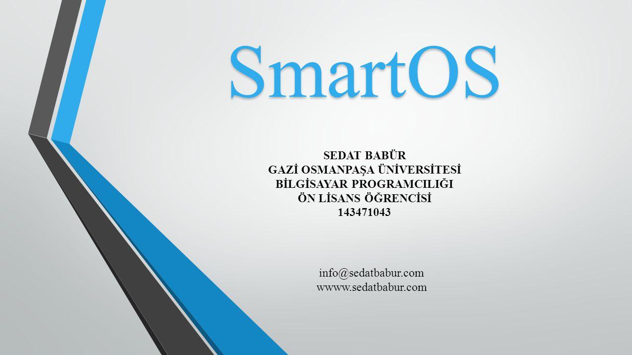 SmartOS SEDAT BABÜR GAZİ OSMANPAŞA ÜNİVERSİTESİ BİLGİSAYAR PROGRAMCILIĞI ÖN LİSANS ÖĞRENCİSİ 143471043 info@sedatbabur.com wwww.sedatbabur.com