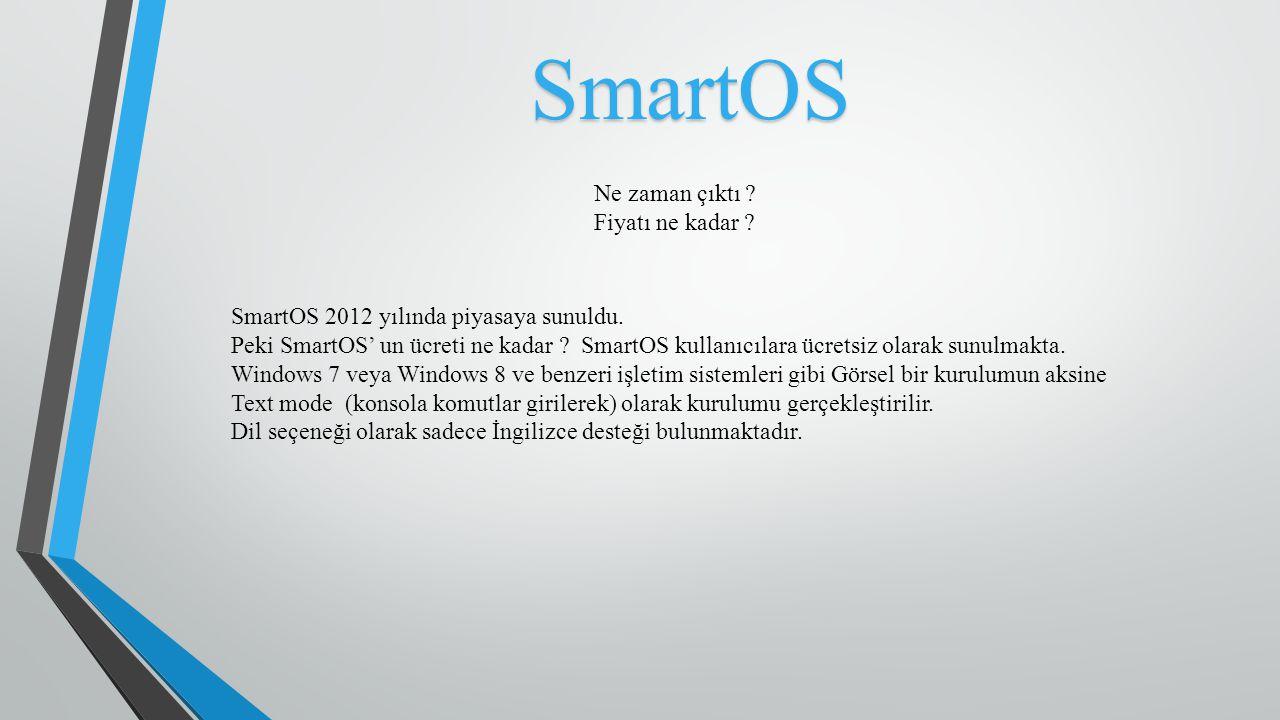 SmartOS SmartOS 2012 yılında piyasaya sunuldu. Peki SmartOS' un ücreti ne kadar ? SmartOS kullanıcılara ücretsiz olarak sunulmakta. Windows 7 veya Win