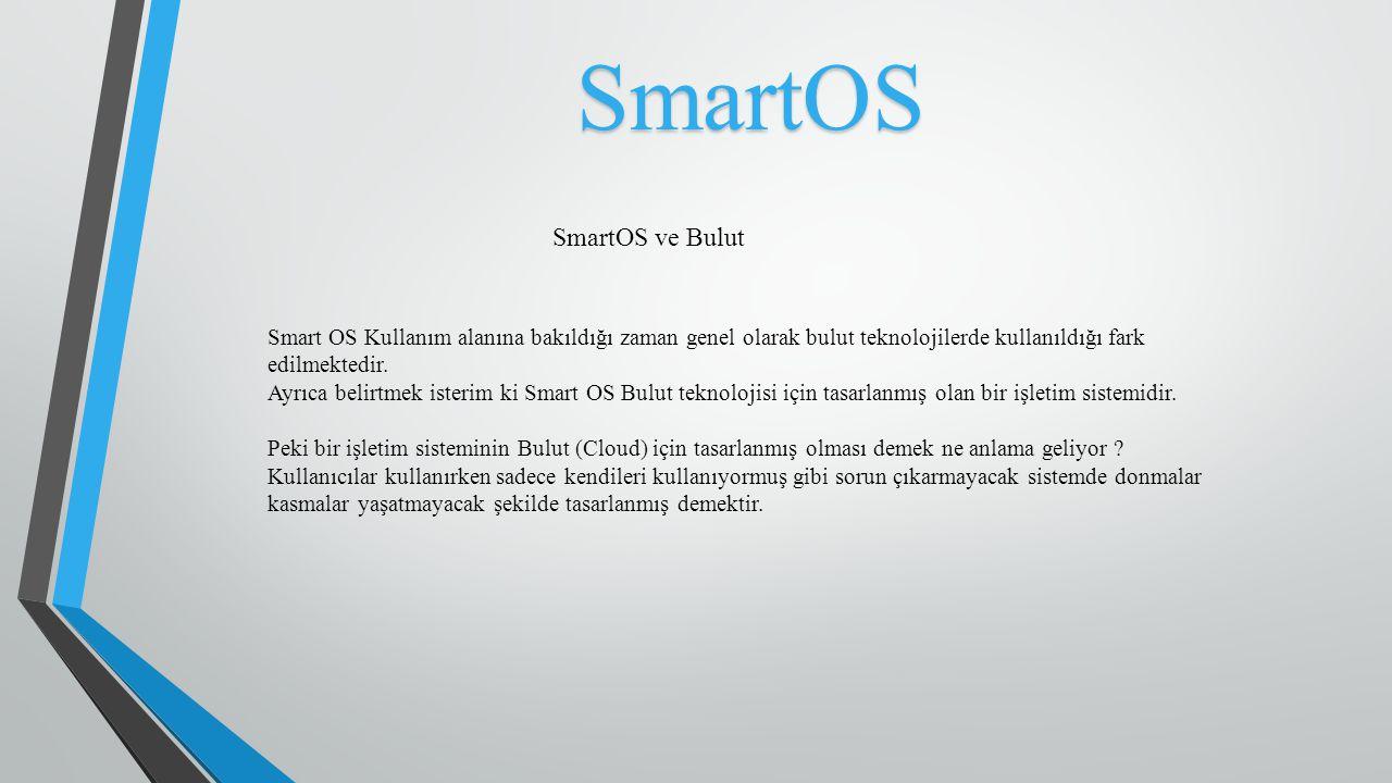 Smart OS Kullanım alanına bakıldığı zaman genel olarak bulut teknolojilerde kullanıldığı fark edilmektedir. Ayrıca belirtmek isterim ki Smart OS Bulut