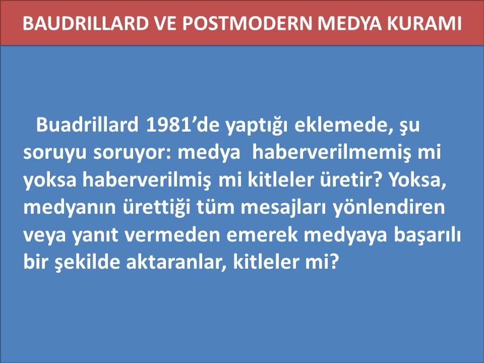 BAUDRILLARD VE POSTMODERN MEDYA KURAMI Buadrillard 1981'de yaptığı eklemede, şu soruyu soruyor: medya haberverilmemiş mi yoksa haberverilmiş mi kitlel