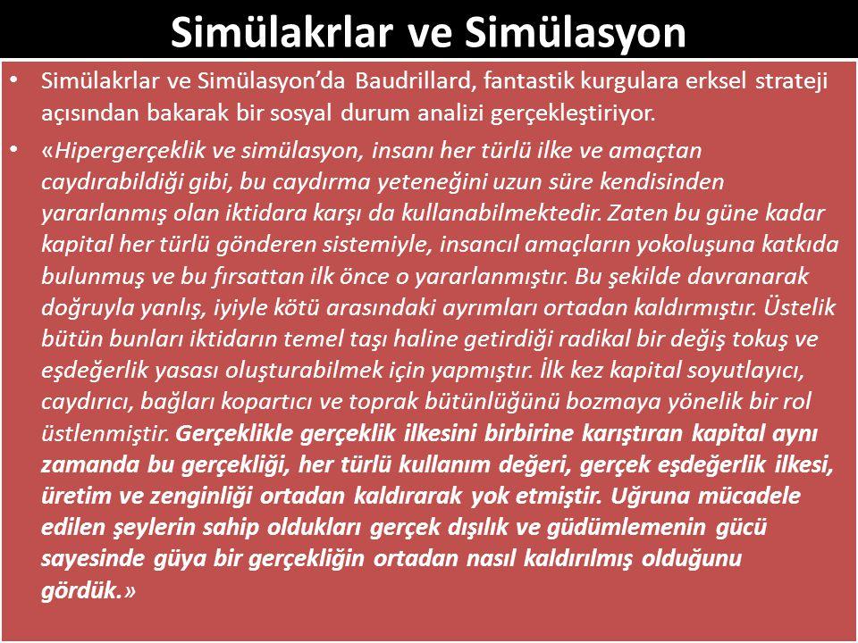 Simülakrlar ve Simülasyon Simülakrlar ve Simülasyon'da Baudrillard, fantastik kurgulara erksel strateji açısından bakarak bir sosyal durum analizi ger
