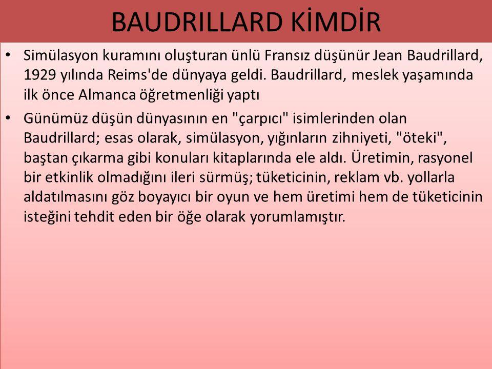 BAUDRILLARD KİMDİR Simülasyon kuramını oluşturan ünlü Fransız düşünür Jean Baudrillard, 1929 yılında Reims'de dünyaya geldi. Baudrillard, meslek yaşam