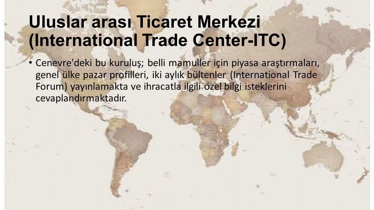 Uluslar arası Ticaret Merkezi (International Trade Center-ITC) Cenevre'deki bu kuruluş; belli mamuller için piyasa araştırmaları, genel ülke pazar pro