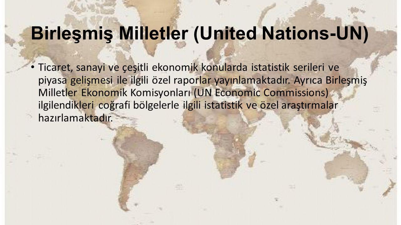 Birleşmiş Milletler (United Nations-UN) Ticaret, sanayi ve çeşitli ekonomik konularda istatistik serileri ve piyasa gelişmesi ile ilgili özel raporlar