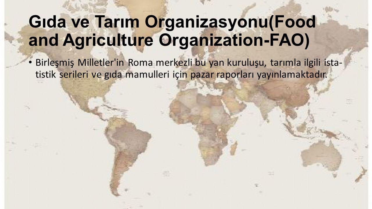 Gıda ve Tarım Organizasyonu(Food and Agriculture Organization-FAO) Birleşmiş Milletler'in Roma merkezli bu yan kuruluşu, tarımla ilgili ista tistik s