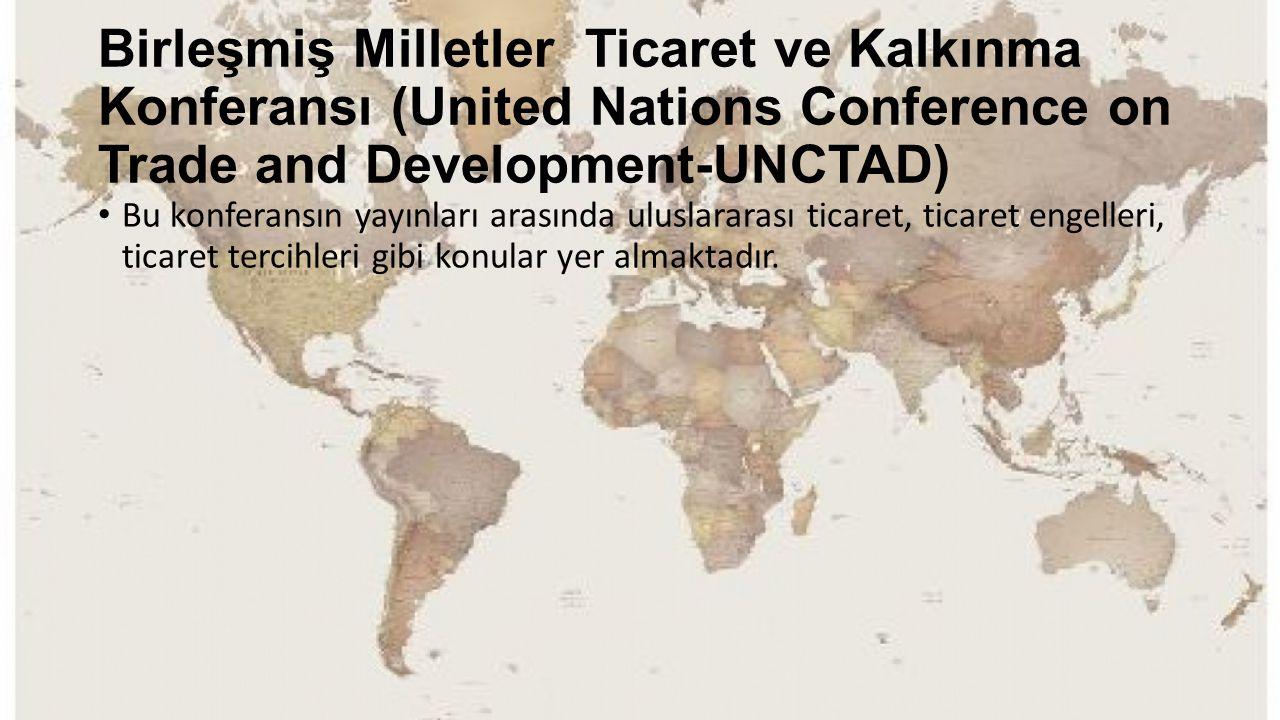 Birleşmiş Milletler Ticaret ve Kalkınma Konferansı (United Nations Conference on Trade and Development-UNCTAD) Bu konferansın yayınları arasında ulusl