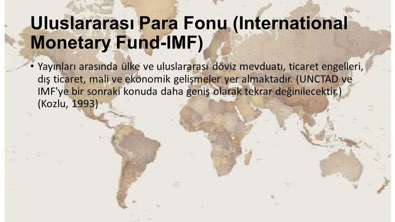Uluslararası Para Fonu (International Monetary Fund-IMF) Yayınları arasında ülke ve uluslararası döviz mevduatı, ticaret engelleri, dış ticaret, mali