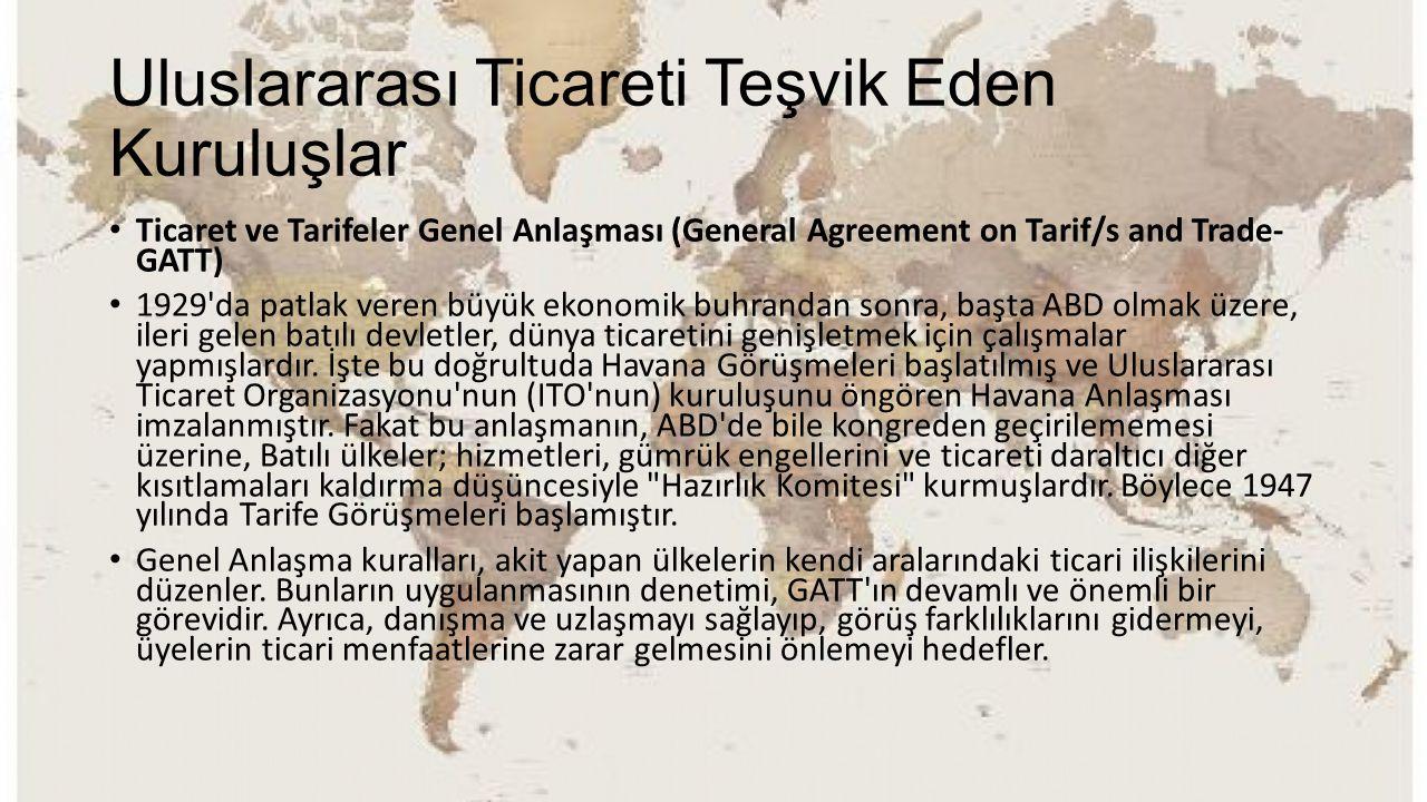 Uluslararası Ticareti Teşvik Eden Kuruluşlar Ticaret ve Tarifeler Genel Anlaşması (General Agreement on Tarif/s and Trade- GATT) 1929'da patlak veren