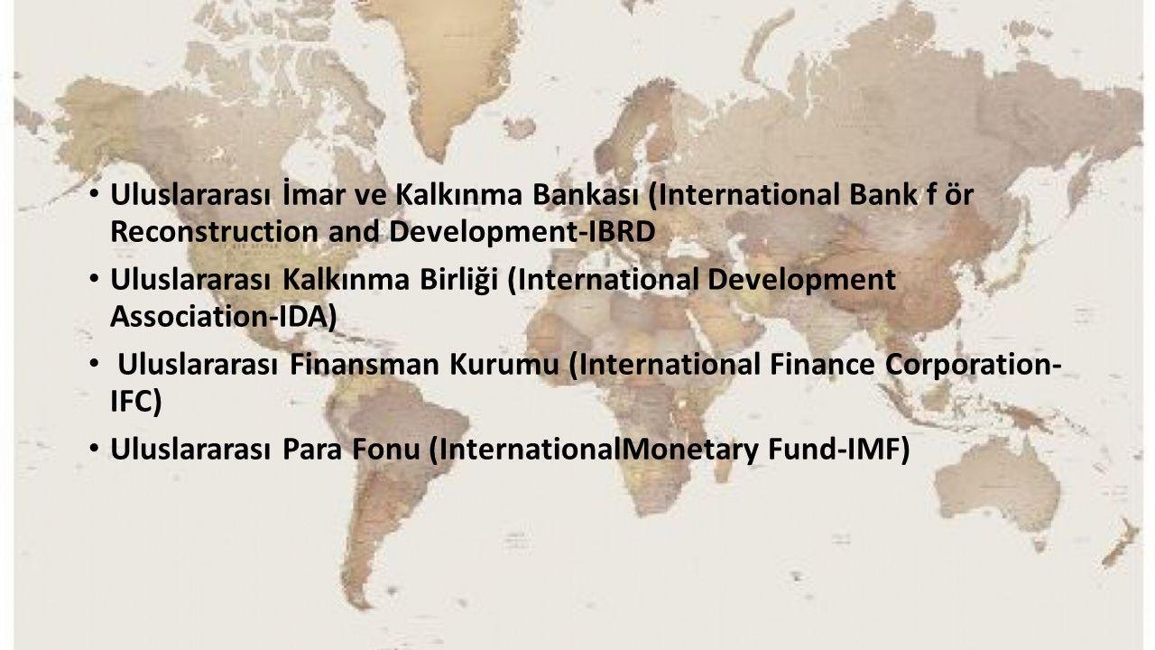 Uluslararası İmar ve Kalkınma Bankası (International Bank f ör Reconstruction and Development-IBRD Uluslararası Kalkınma Birliği (International Develo