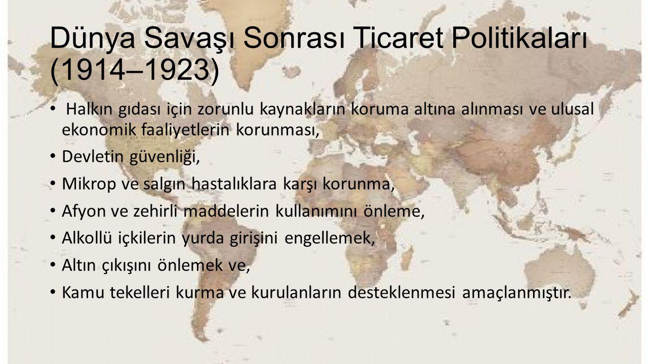 Dünya Savaşı Sonrası Ticaret Politikaları (1914–1923) Halkın gıdası için zorunlu kaynakların koruma altına alınması ve ulusal ekonomik faaliyetlerin k