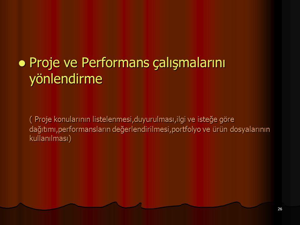 26 Proje ve Performans çalışmalarını yönlendirme Proje ve Performans çalışmalarını yönlendirme ( Proje konularının listelenmesi,duyurulması,ilgi ve is