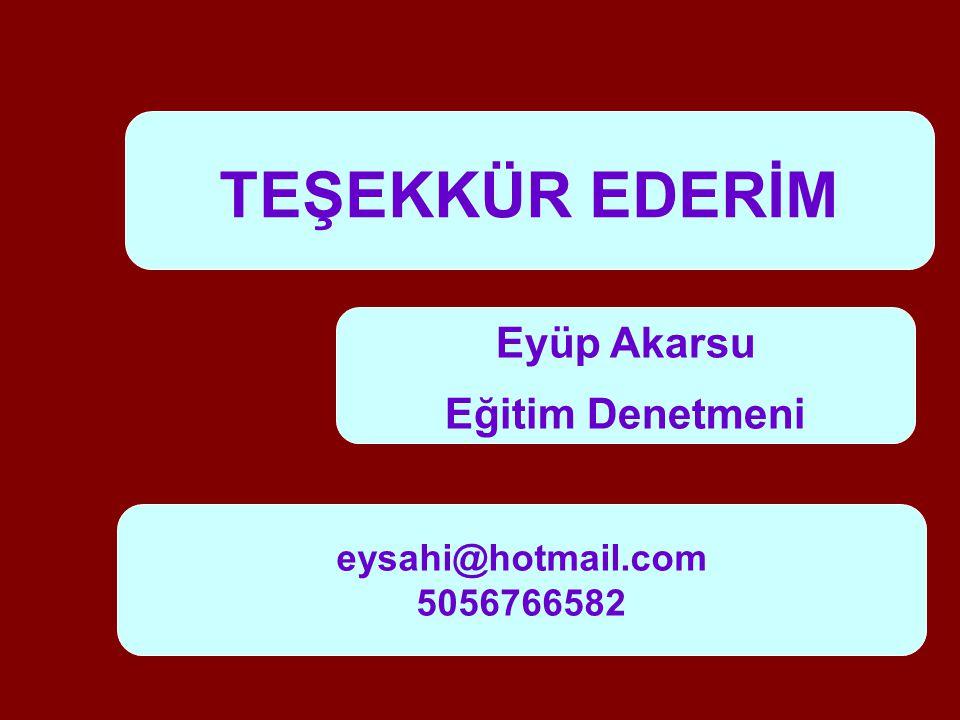Eyüp Akarsu Eğitim Denetmeni TEŞEKKÜR EDERİM eysahi@hotmail.com 5056766582