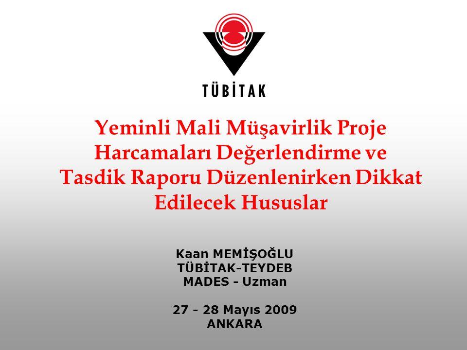 Kaan MEMİŞOĞLU TÜBİTAK-TEYDEB MADES - Uzman 27 - 28 Mayıs 2009 ANKARA Yeminli Mali Müşavirlik Proje Harcamaları Değerlendirme ve Tasdik Raporu Düzenle