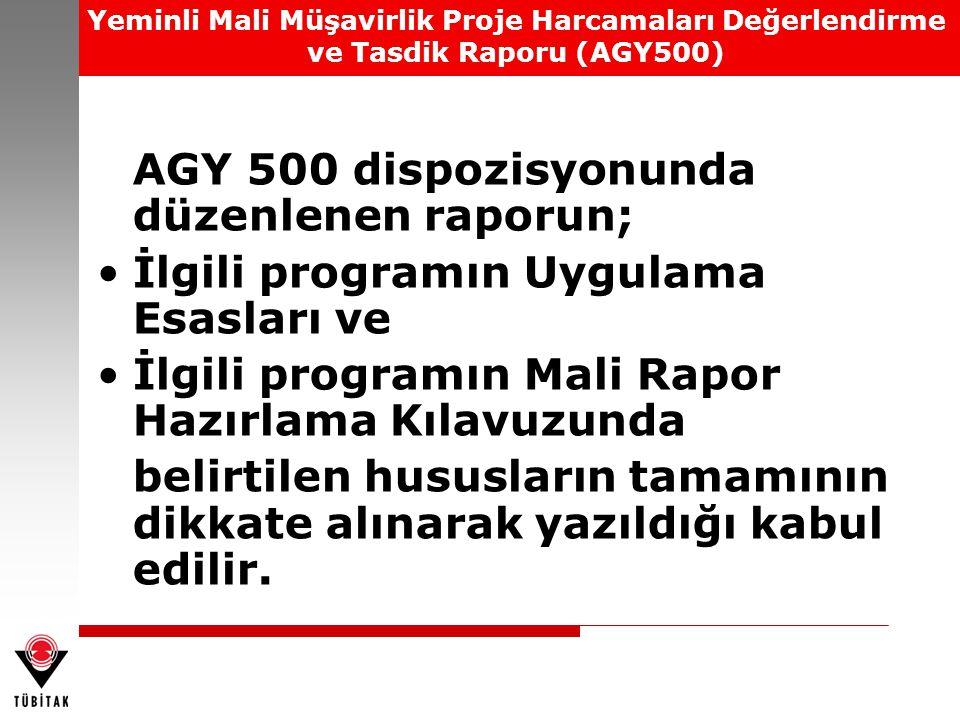 Yeminli Mali Müşavirlik Proje Harcamaları Değerlendirme ve Tasdik Raporu (AGY500) AGY 500 dispozisyonunda düzenlenen raporun; İlgili programın Uygulam