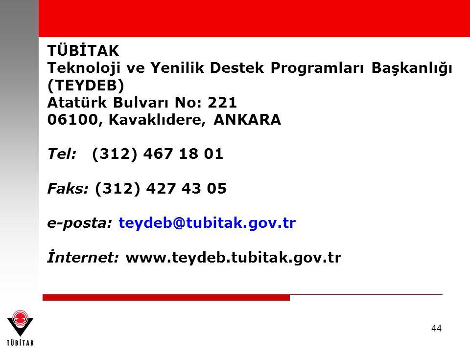 44 TÜBİTAK Teknoloji ve Yenilik Destek Programları Başkanlığı (TEYDEB) Atatürk Bulvarı No: 221 06100, Kavaklıdere, ANKARA Tel: (312) 467 18 01 Faks: (