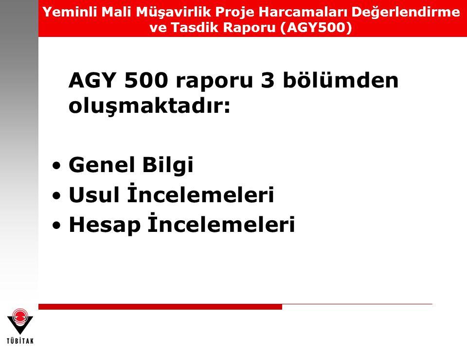 Yeminli Mali Müşavirlik Proje Harcamaları Değerlendirme ve Tasdik Raporu (AGY500) AGY 500 raporu 3 bölümden oluşmaktadır: Genel Bilgi Usul İncelemeler