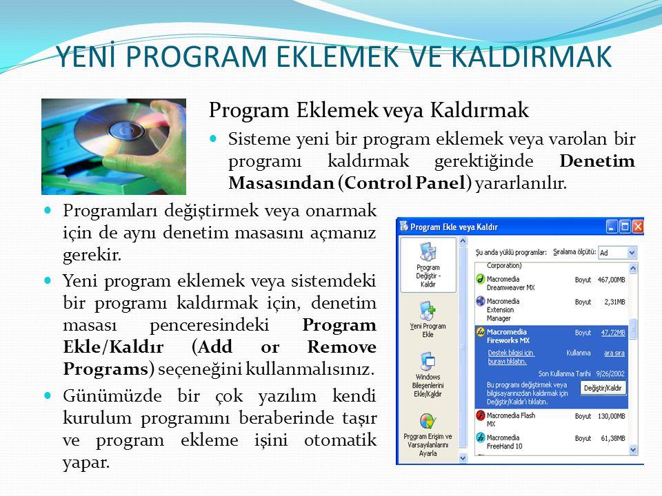 YENİ PROGRAM EKLEMEK VE KALDIRMAK Program Eklemek veya Kaldırmak Sisteme yeni bir program eklemek veya varolan bir programı kaldırmak gerektiğinde Denetim Masasından (Control Panel) yararlanılır.