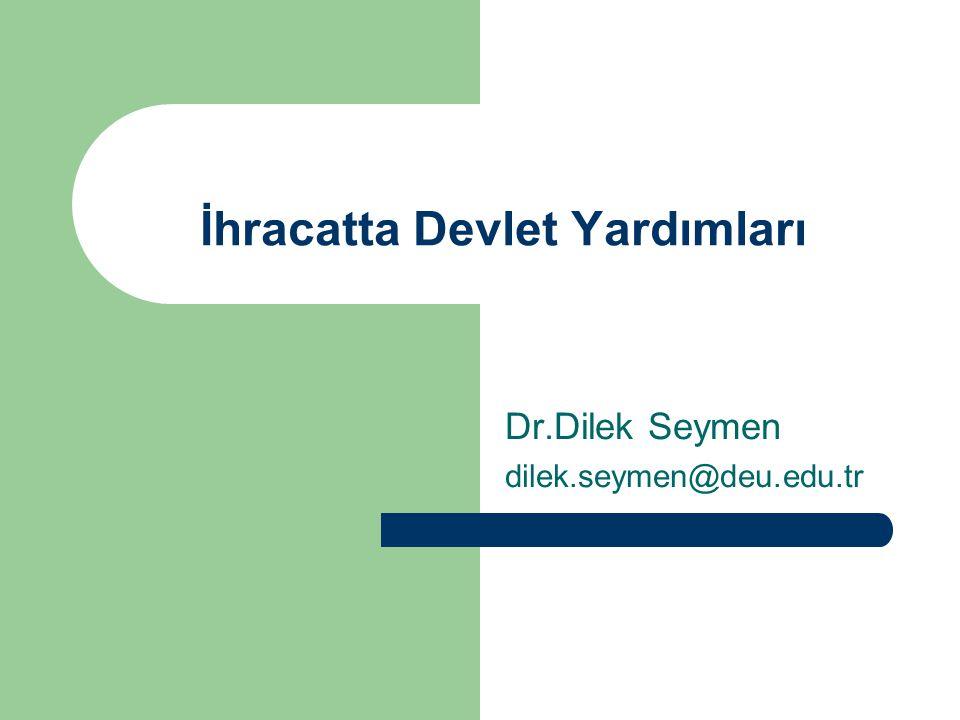 İhracatta Devlet Yardımları Dr.Dilek Seymen dilek.seymen@deu.edu.tr