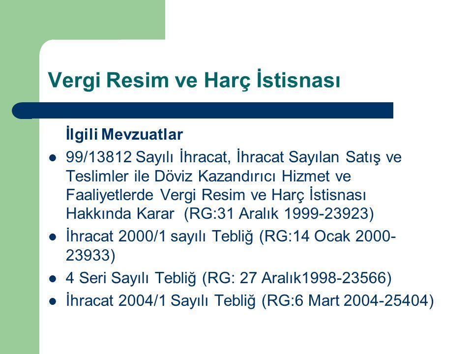 Vergi Resim ve Harç İstisnası İlgili Mevzuatlar 99/13812 Sayılı İhracat, İhracat Sayılan Satış ve Teslimler ile Döviz Kazandırıcı Hizmet ve Faaliyetle