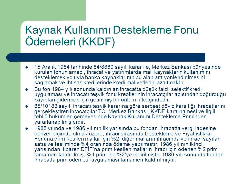 Kaynak Kullanımı Destekleme Fonu Ödemeleri (KKDF) 15 Aralık 1984 tarihinde 84/8860 sayılı karar ile, Merkez Bankası bünyesinde kurulan fonun amacı, ih