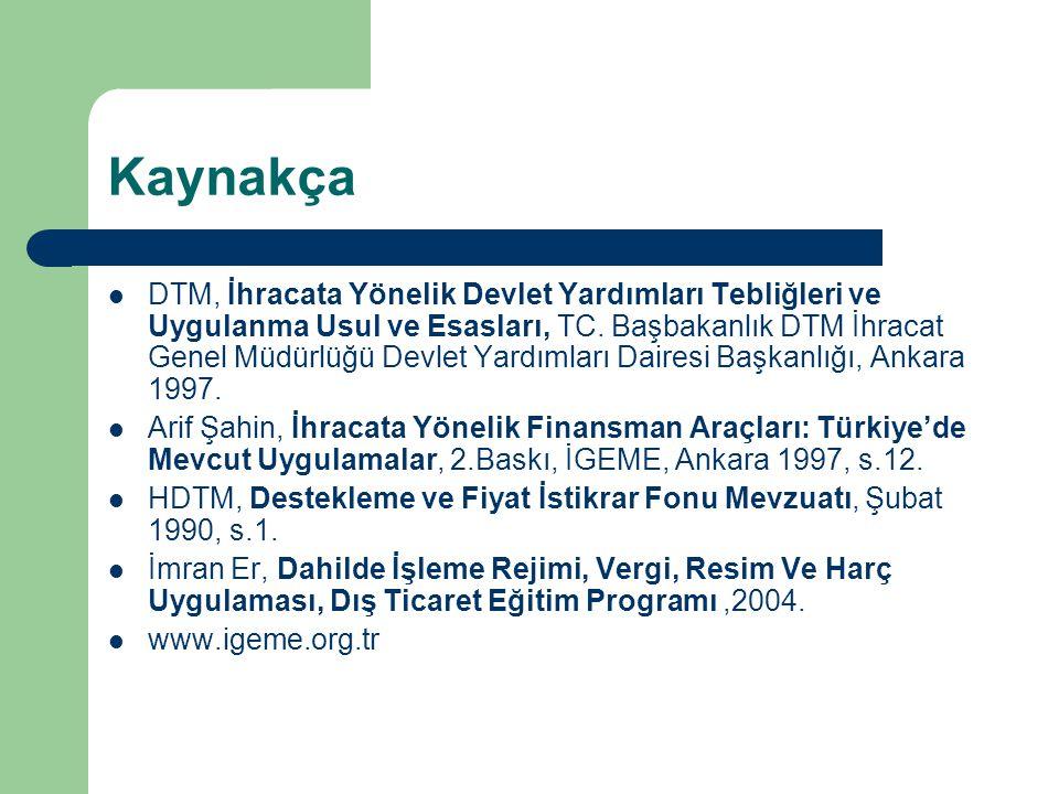 Kaynakça DTM, İhracata Yönelik Devlet Yardımları Tebliğleri ve Uygulanma Usul ve Esasları, TC. Başbakanlık DTM İhracat Genel Müdürlüğü Devlet Yardımla