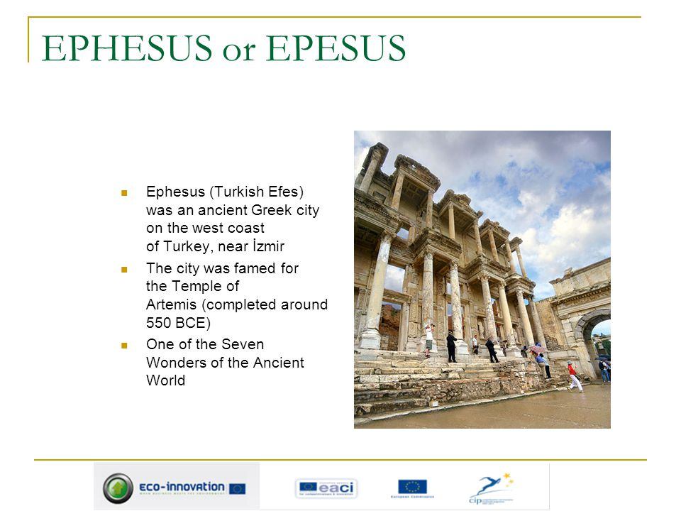 EPHESUS or EPESUS Ephesus (Turkish Efes) was an ancient Greek city on the west coast of Turkey, near İzmir The city was famed for the Temple of Artemi