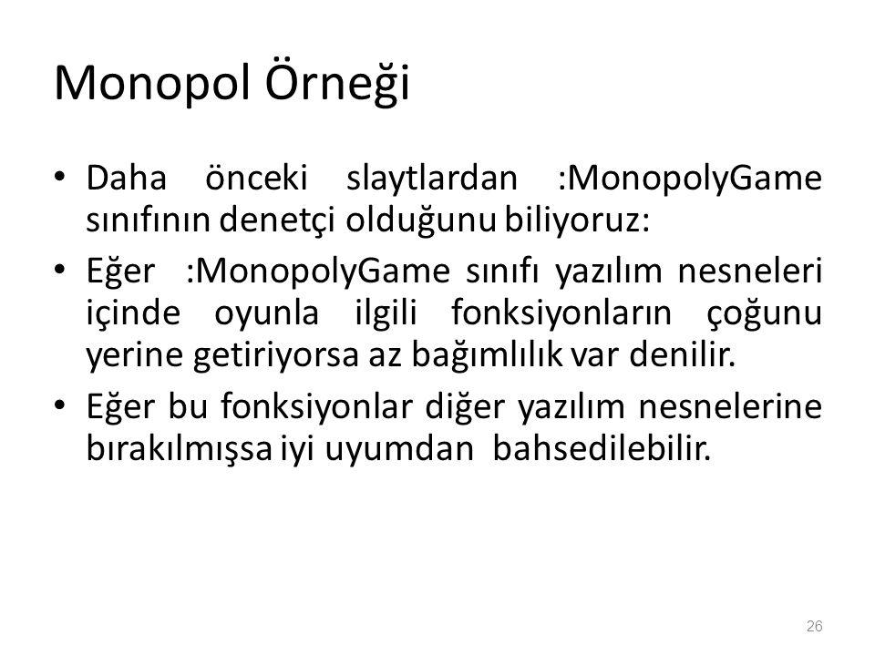 Monopol Örneği Daha önceki slaytlardan :MonopolyGame sınıfının denetçi olduğunu biliyoruz: Eğer :MonopolyGame sınıfı yazılım nesneleri içinde oyunla ilgili fonksiyonların çoğunu yerine getiriyorsa az bağımlılık var denilir.