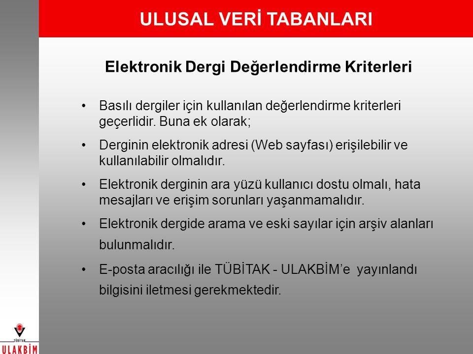 ULUSAL VERİ TABANLARI Elektronik Dergi Değerlendirme Kriterleri Basılı dergiler için kullanılan değerlendirme kriterleri geçerlidir. Buna ek olarak; D