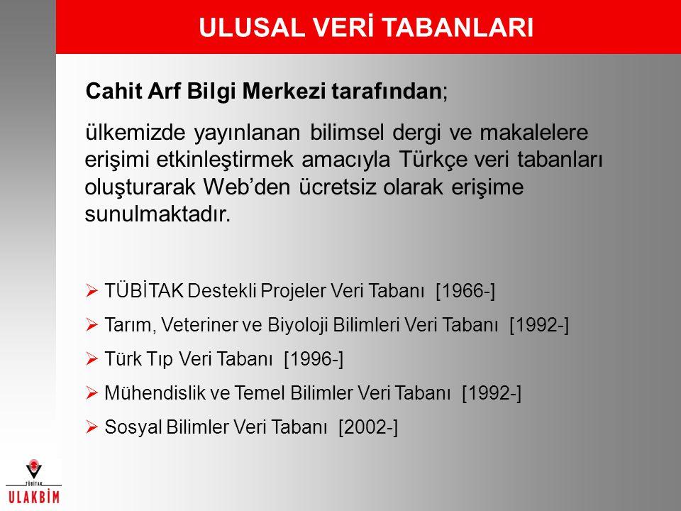 ULUSAL VERİ TABANLARI Cahit Arf Bilgi Merkezi tarafından; ülkemizde yayınlanan bilimsel dergi ve makalelere erişimi etkinleştirmek amacıyla Türkçe ver