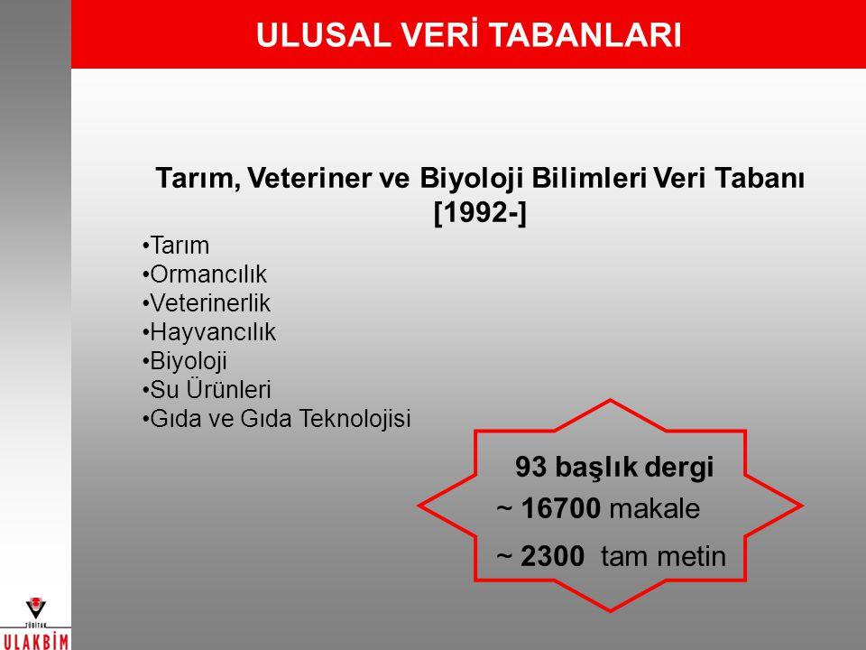 ULUSAL VERİ TABANLARI Tarım, Veteriner ve Biyoloji Bilimleri Veri Tabanı [1992-] Tarım Ormancılık Veterinerlik Hayvancılık Biyoloji Su Ürünleri Gıda v
