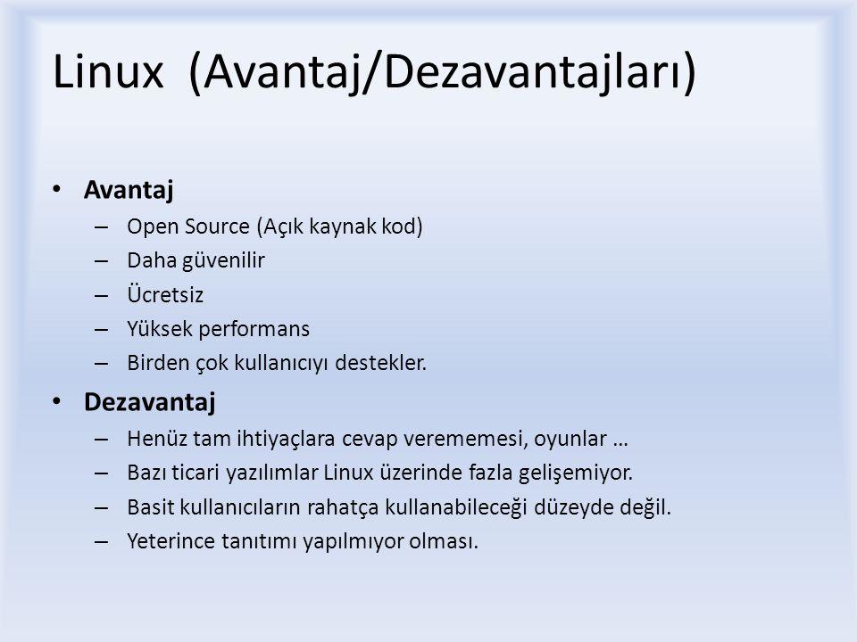 Linux (Avantaj/Dezavantajları) Avantaj – Open Source (Açık kaynak kod) – Daha güvenilir – Ücretsiz – Yüksek performans – Birden çok kullanıcıyı destekler.
