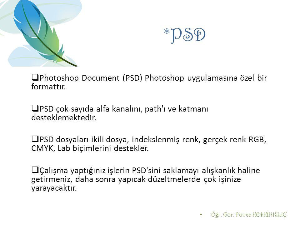 *PSD  Photoshop Document (PSD) Photoshop uygulamasına özel bir formattır.  PSD çok sayıda alfa kanalını, path'ı ve katmanı desteklemektedir.  PSD d