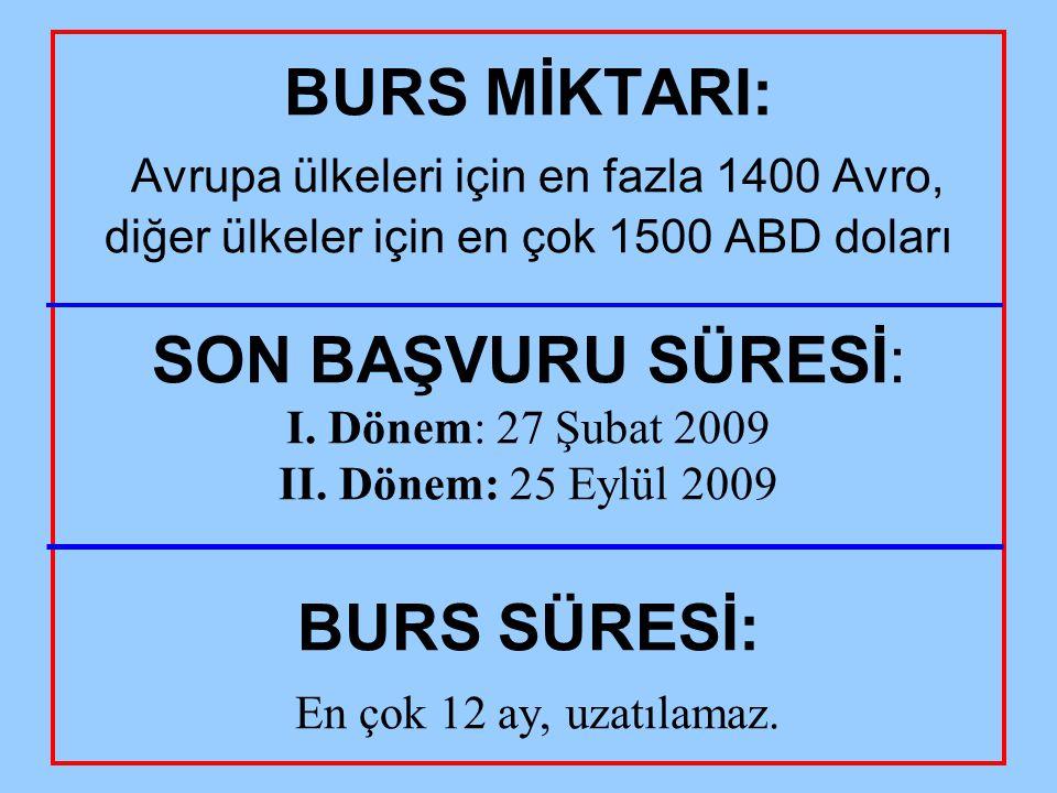 BURS MİKTARI: Avrupa ülkeleri için en fazla 1400 Avro, diğer ülkeler için en çok 1500 ABD doları SON BAŞVURU SÜRESİ: I. Dönem: 27 Şubat 2009 II. Dönem