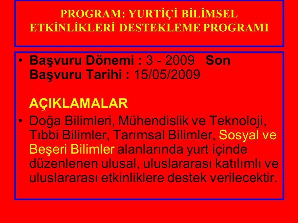 PROGRAM: YURTİÇİ BİLİMSEL ETKİNLİKLERİ DESTEKLEME PROGRAMI Başvuru Dönemi : 3 - 2009 Son Başvuru Tarihi : 15/05/2009 AÇIKLAMALAR Doğa Bilimleri, Mühen