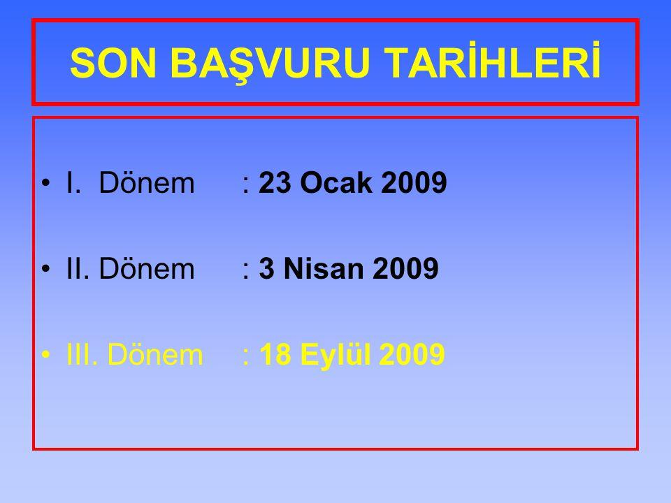 SON BAŞVURU TARİHLERİ I. Dönem : 23 Ocak 2009 II. Dönem : 3 Nisan 2009 III. Dönem : 18 Eylül 2009