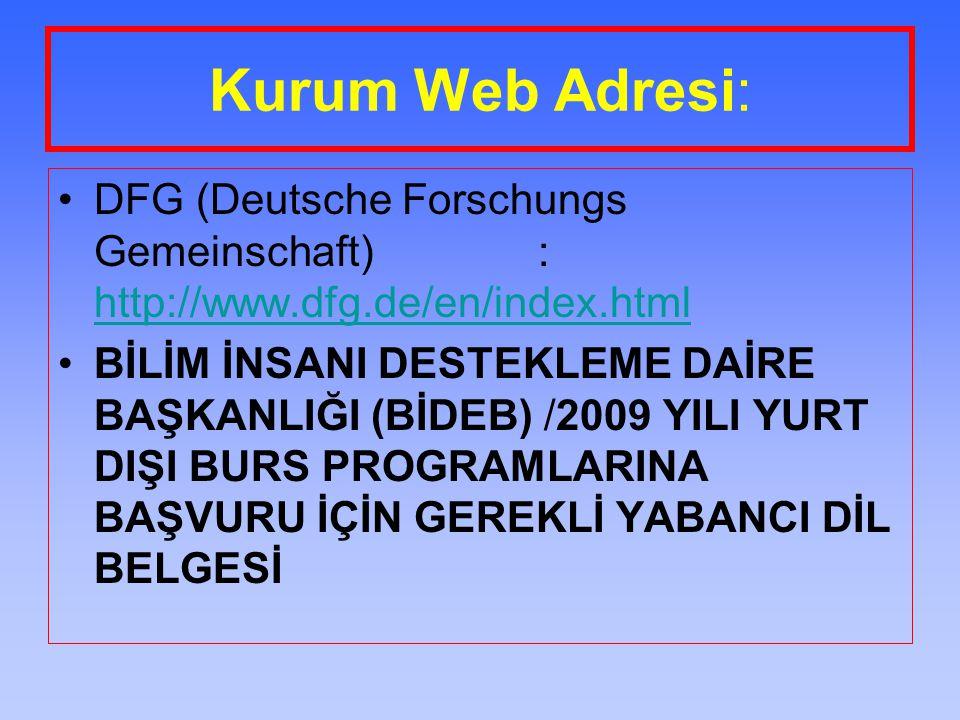 Kurum Web Adresi: DFG (Deutsche Forschungs Gemeinschaft): http://www.dfg.de/en/index.html http://www.dfg.de/en/index.html BİLİM İNSANI DESTEKLEME DAİR