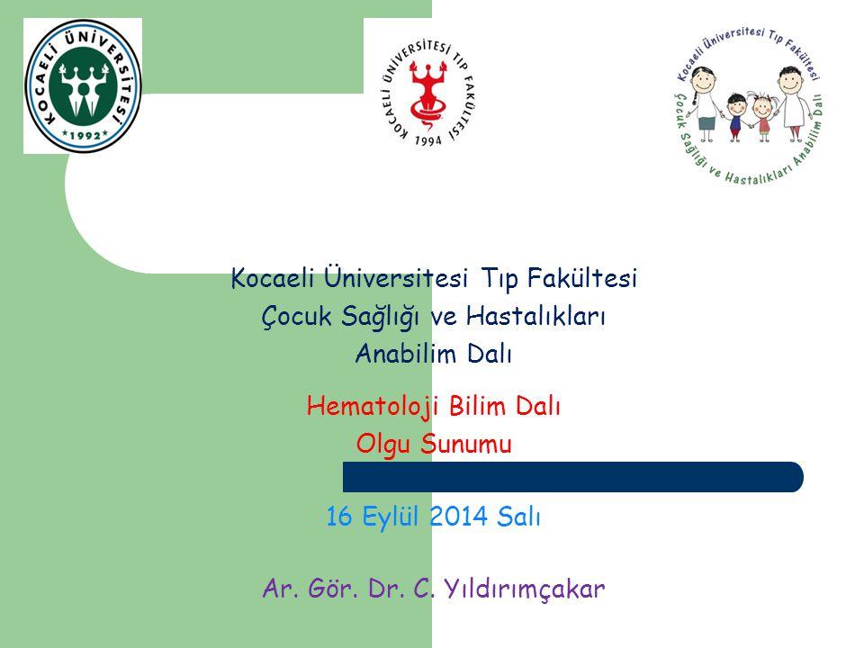 Kocaeli Üniversitesi Tıp Fakültesi Çocuk Sağlığı ve Hastalıkları Anabilim Dalı Hematoloji Bilim Dalı Olgu Sunumu 16 Eylül 2014 Salı Ar.