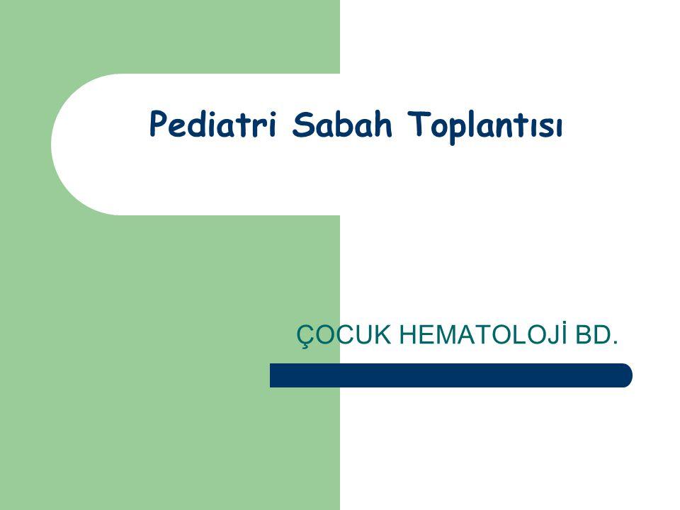 Pediatri Sabah Toplantısı ÇOCUK HEMATOLOJİ BD.